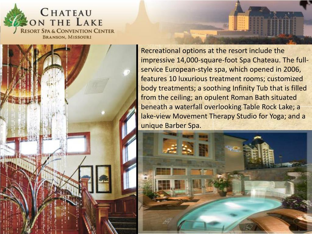 Recreational options at the resort include the impressive 14,000-square-foot Spa Chateau. The full-service European-style spa, which opened in 2006, features 10 luxurious treatment rooms; customized body treatments; a soothing Infinity Tub that is filled from the ceiling; an opulent Roman Bath situated beneath a waterfall overlooking Table Rock Lake; a lake-view Movement Therapy Studio for Yoga; and a unique Barber Spa.