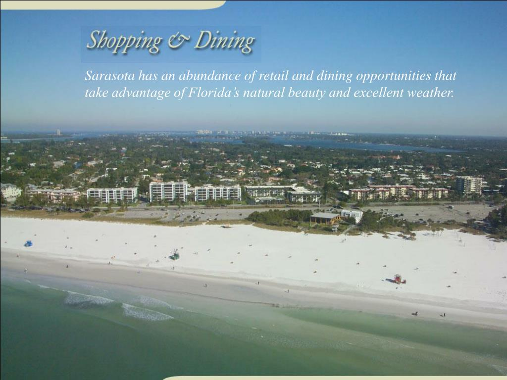 Sarasota has an abundance of retail and dining opportunities that take advantage of Florida's natural beauty and excellent weather.