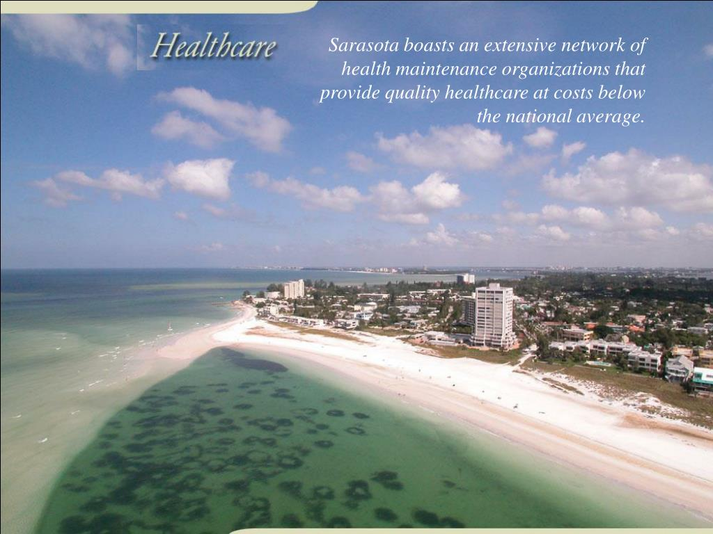 Sarasota boasts an extensive network of health maintenance organizations that provide quality healthcare at costs below the national average.