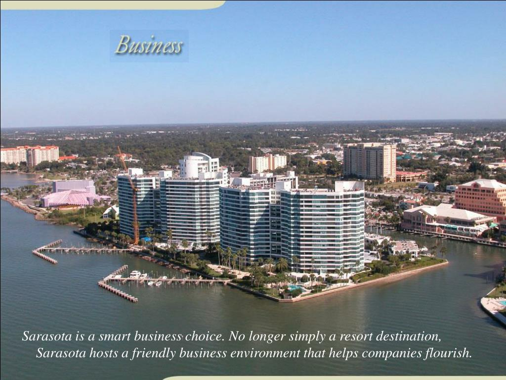 Sarasota is a smart business choice. No longer simply a resort destination,