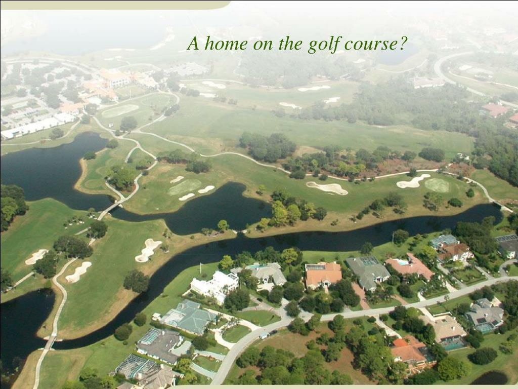 A home on the golf course?