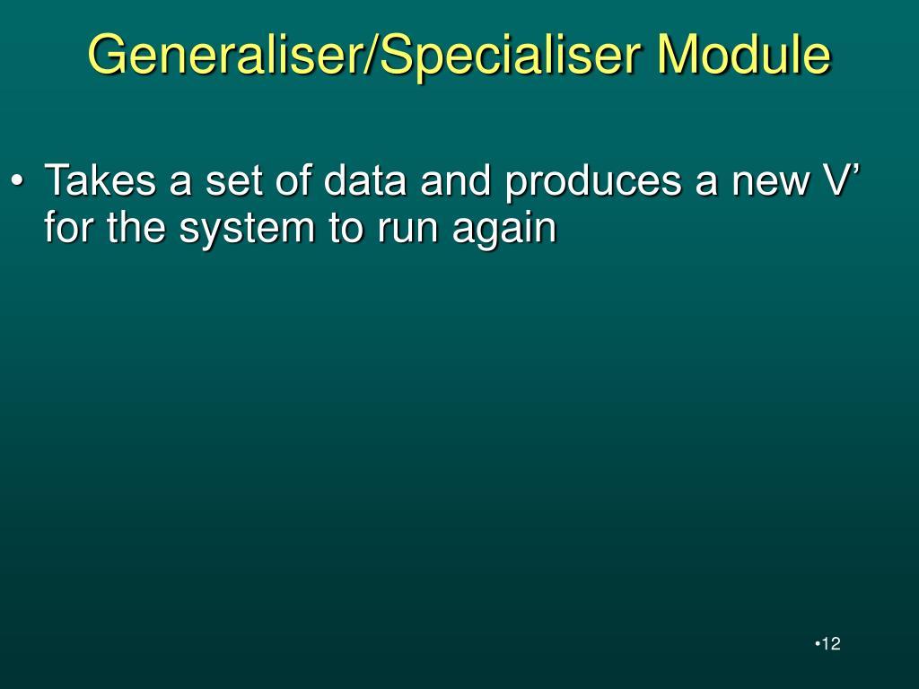 Generaliser/Specialiser Module