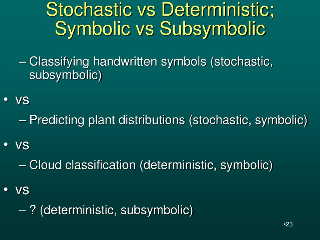 Stochastic vs Deterministic;