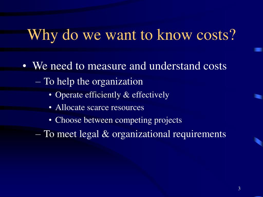 Why do we want to know costs?