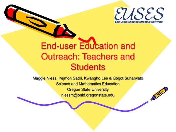 End user education and outreach teachers and students l.jpg