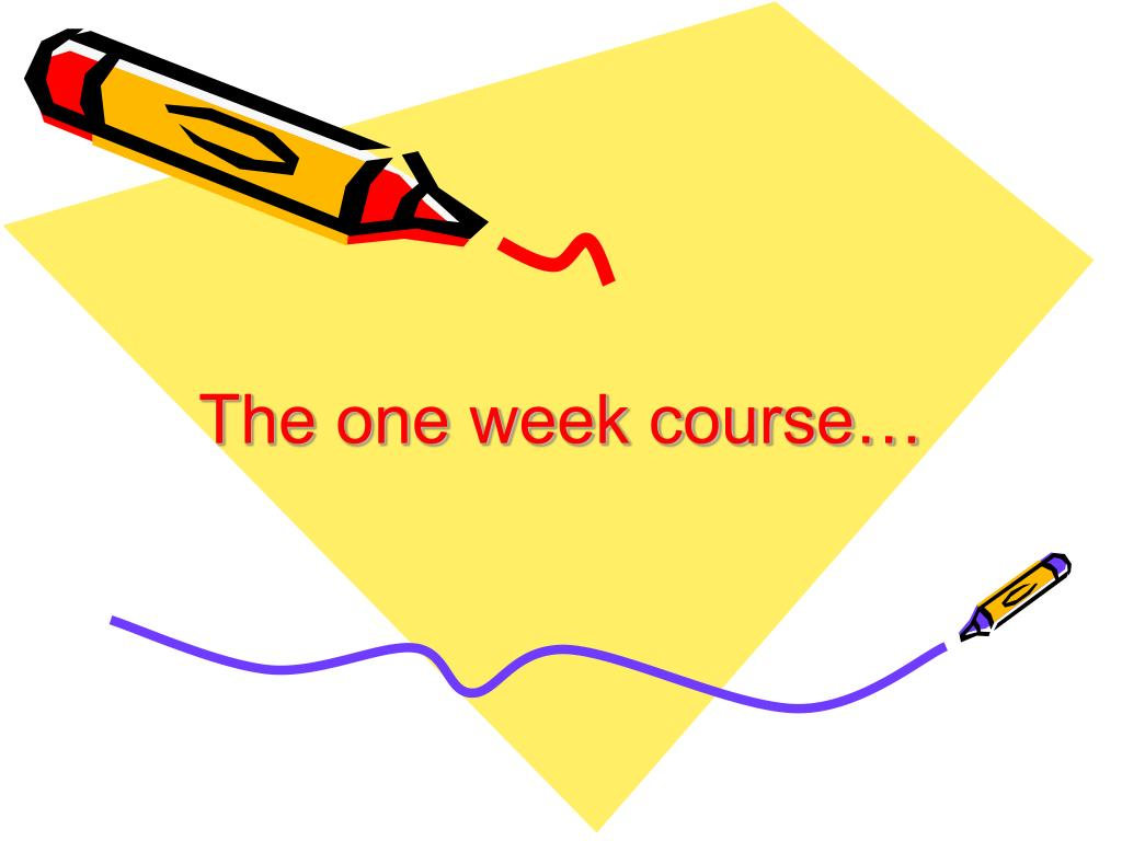 The one week course…