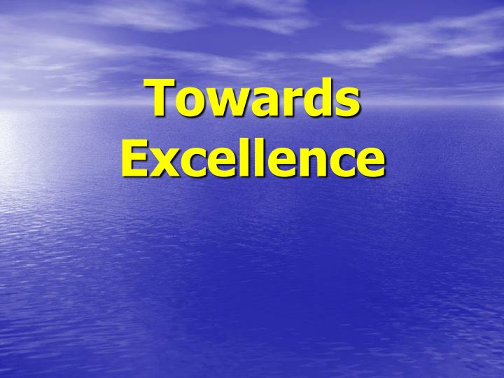 Towards excellence