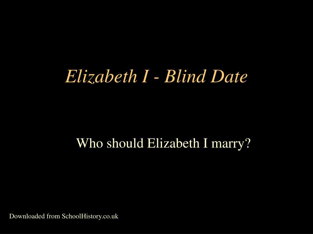 Elizabeth I - Blind Date