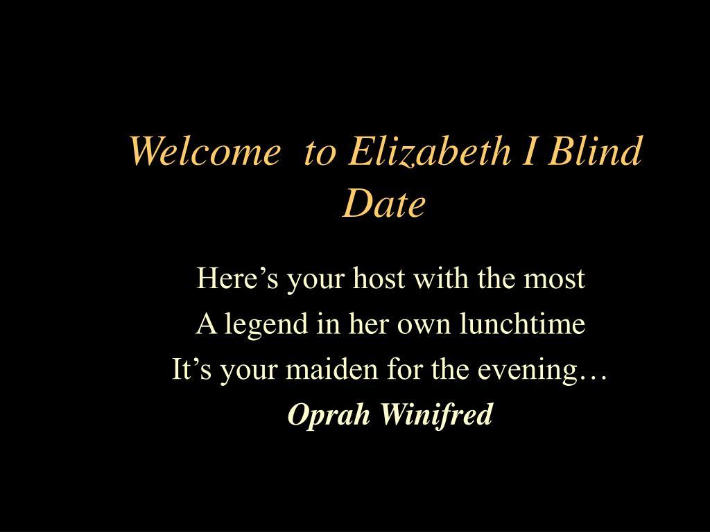 Welcome  to Elizabeth I Blind Date