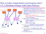 how to reduce transportation costs response times 4 3 3 distributor storage with carrier delivery