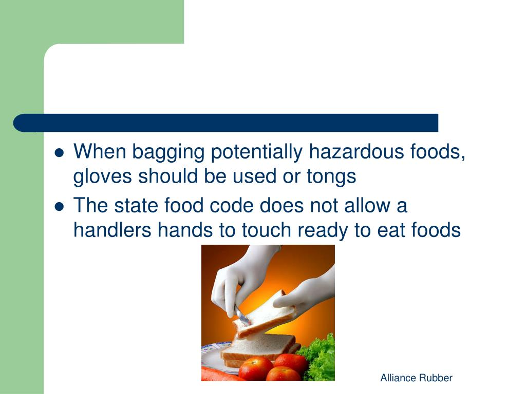 When bagging potentially hazardous foods, gloves should be used or tongs