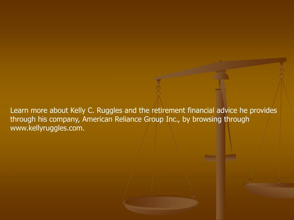 Learn more about Kelly C. Ruggles and the retirement financial advice he provides through his company, American Reliance Group Inc., by browsing through www.kellyruggles.com.
