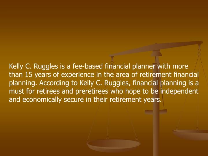 Kelly C. Ruggles is a fee-based financial planner with more than 15 years of experience in the area ...
