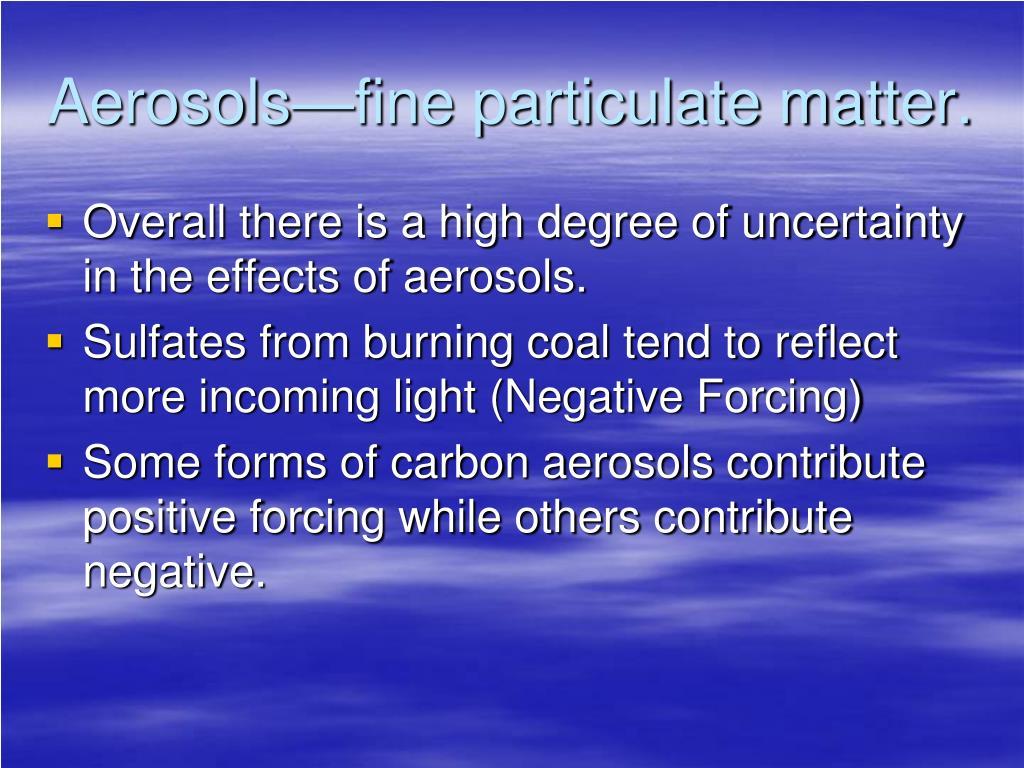 Aerosols—fine particulate matter.