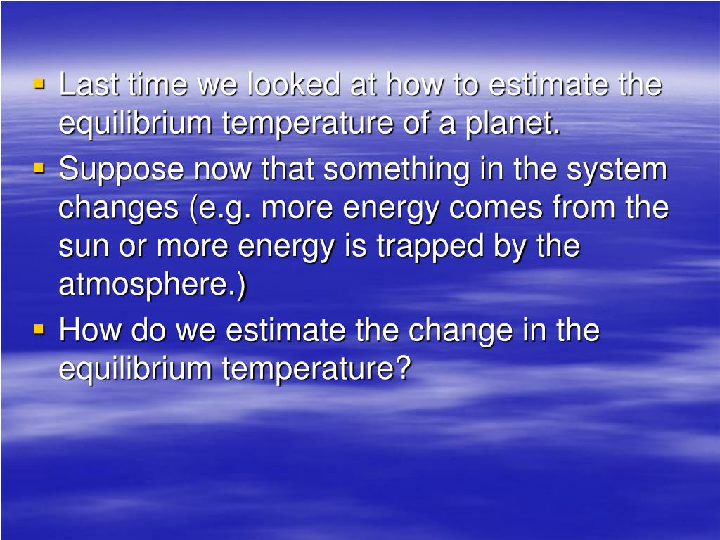 Last time we looked at how to estimate the equilibrium temperature of a planet.