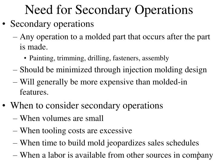 Need for secondary operations