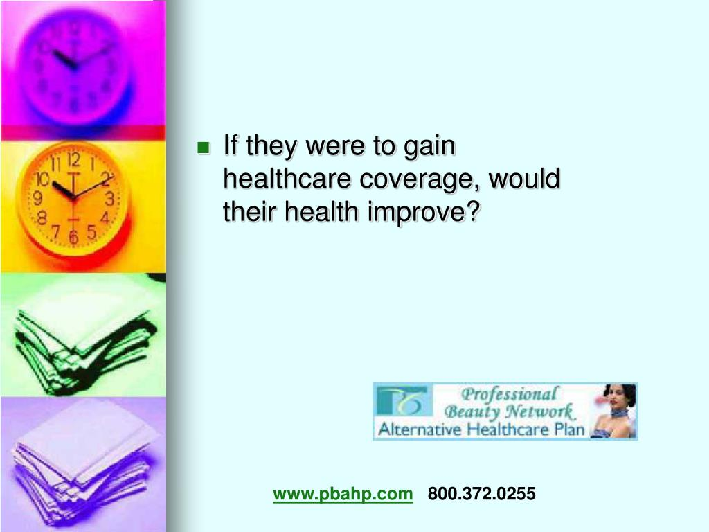 If they were to gain healthcare coverage, would their health improve?