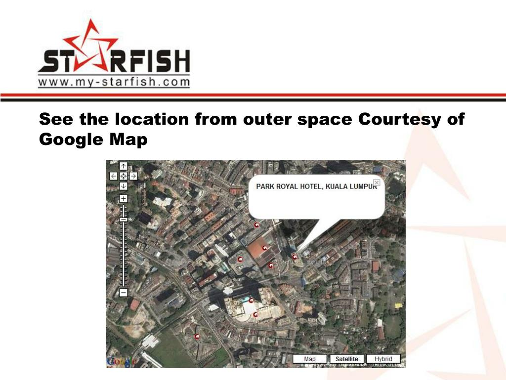 See the location from outer space Courtesy of Google Map