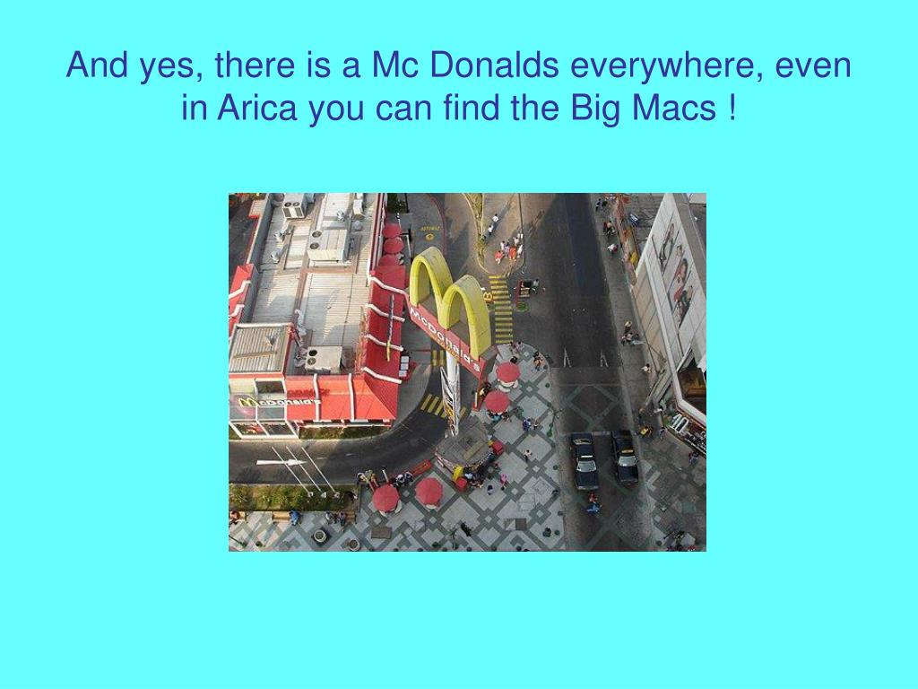 And yes, there is a Mc Donalds everywhere, even in Arica you can find the Big Macs !
