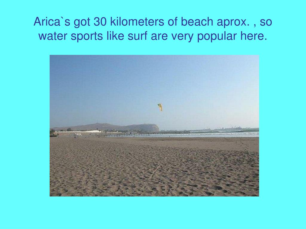 Arica`s got 30 kilometers of beach aprox. , so water sports like surf are very popular here.