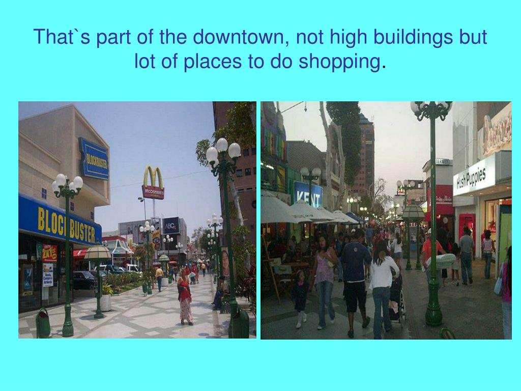 That`s part of the downtown, not high buildings but lot of places to do shopping