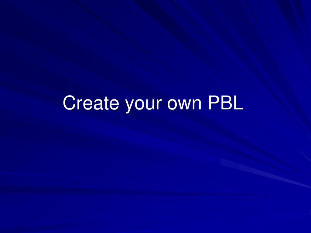 Create your own PBL