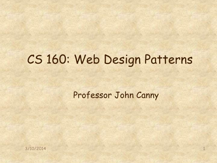 Cs 160 web design patterns