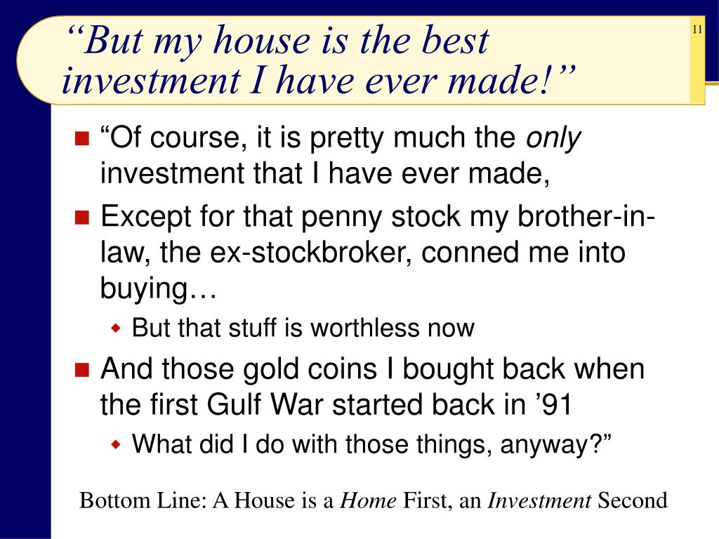 """""""But my house is the best investment I have ever made!"""""""