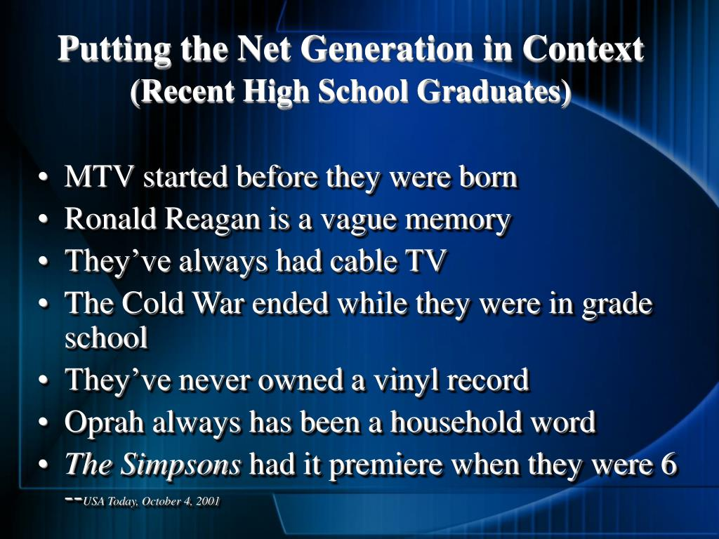 Putting the Net Generation in Context
