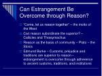 can estrangement be overcome through reason