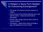 is religion in some form needed for overcoming estrangement