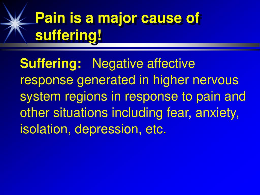 Pain is a major cause of suffering!