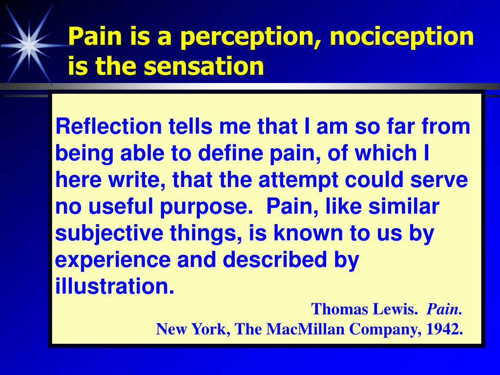 Pain is a perception, nociception is the sensation