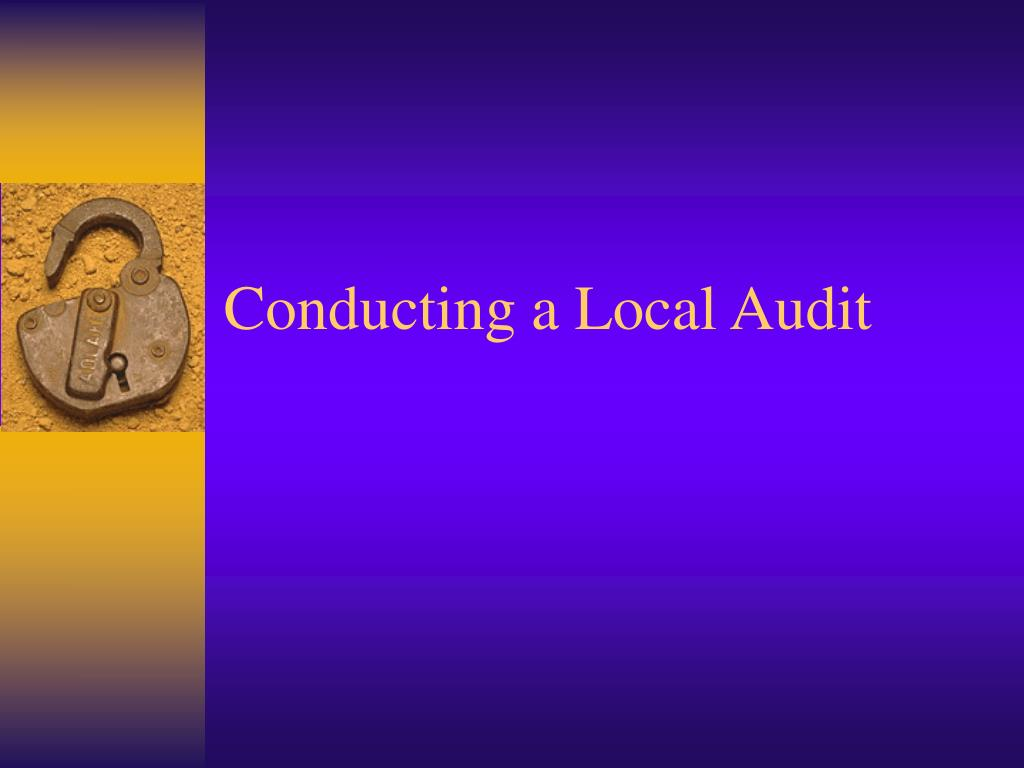 Conducting a Local Audit