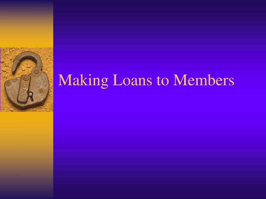 Making Loans to Members