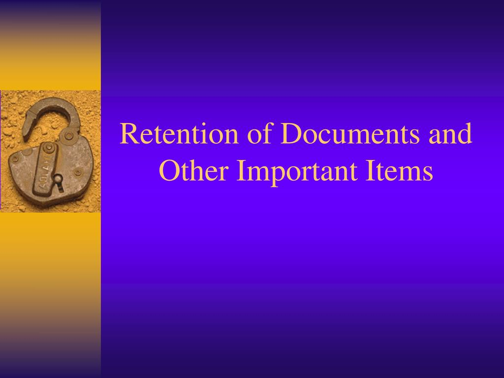 Retention of Documents and Other Important Items