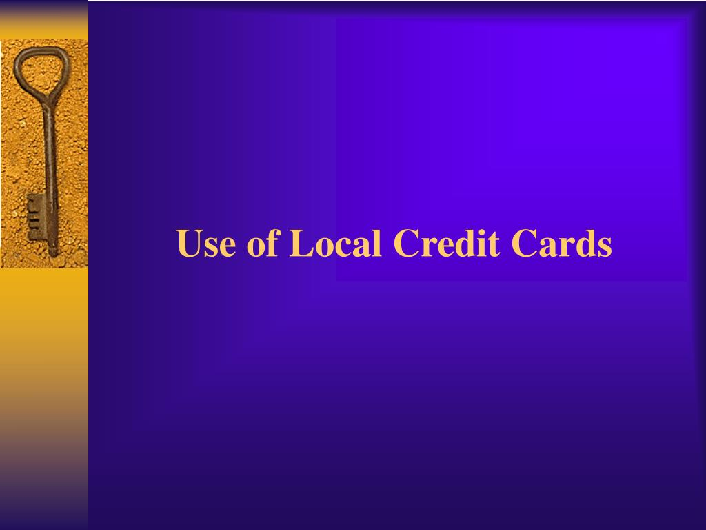 Use of Local Credit Cards