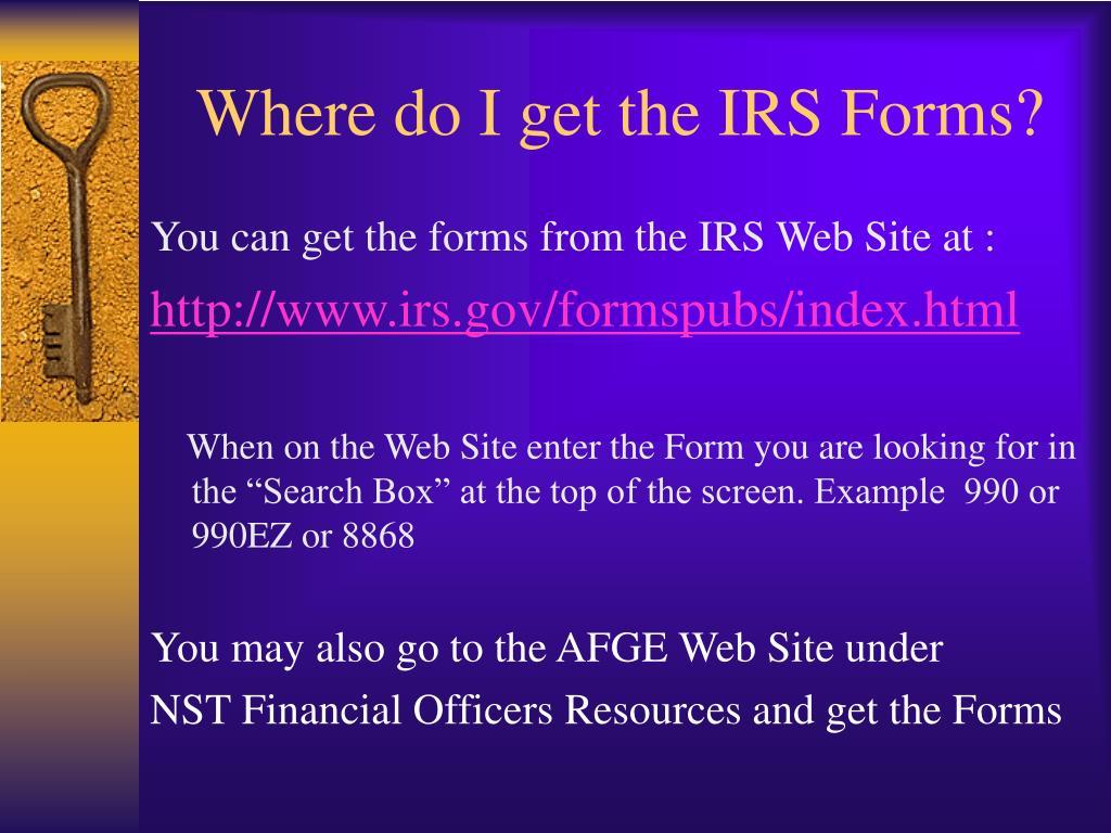 Where do I get the IRS Forms?