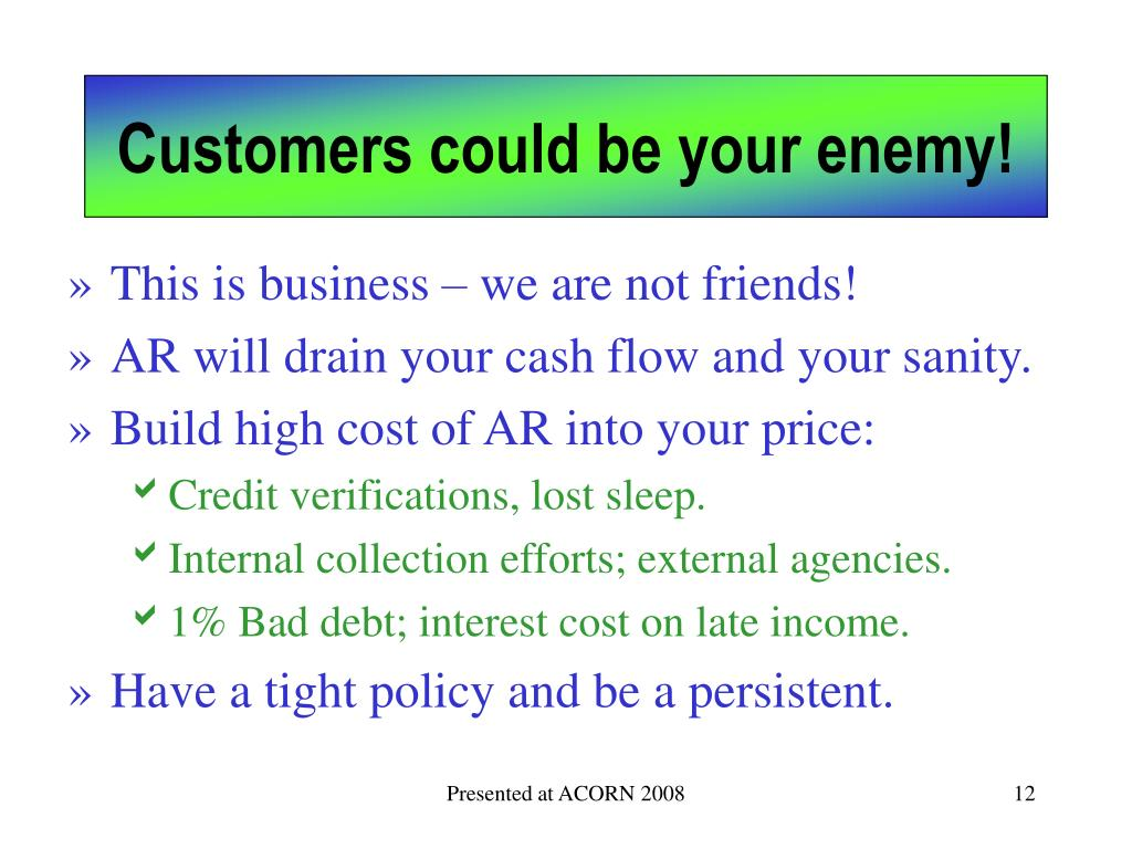 Customers could be your enemy!