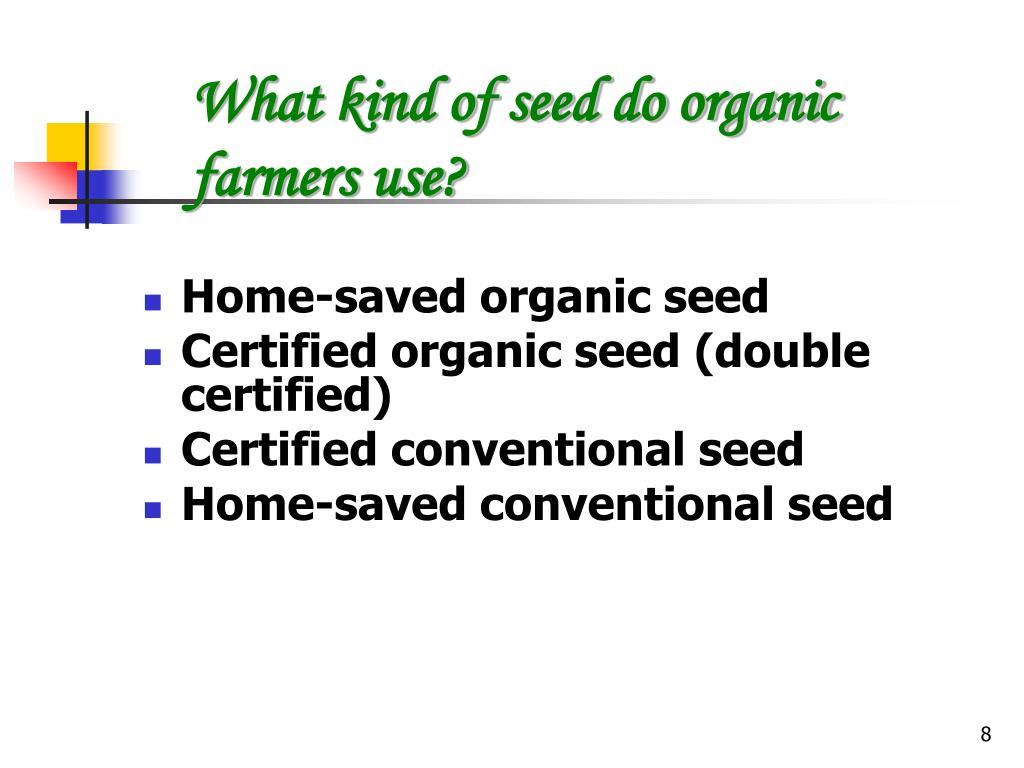 What kind of seed do organic farmers use?