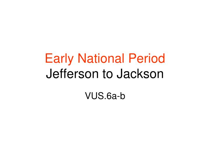Early national period jefferson to jackson l.jpg