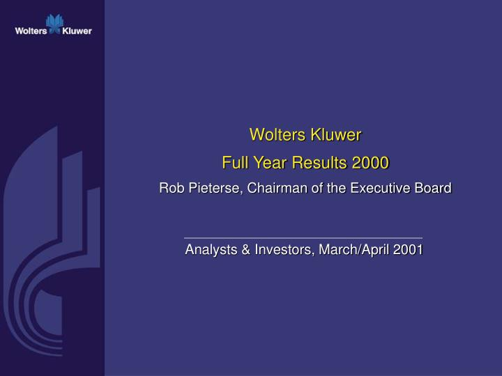 Wolters kluwer full year results 2000 rob pieterse chairman of the executive board