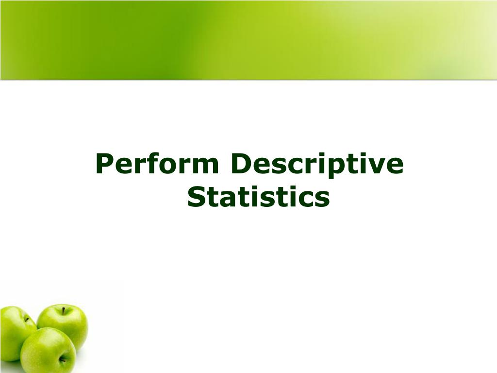 Perform Descriptive Statistics