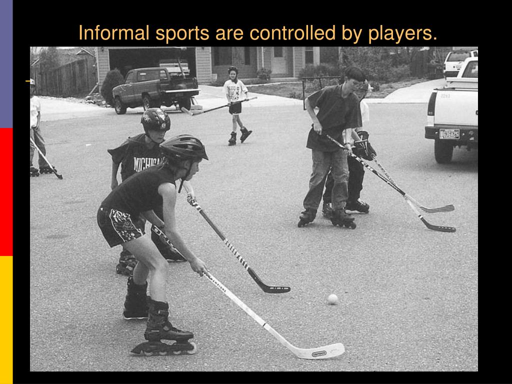Informal sports are controlled by players.