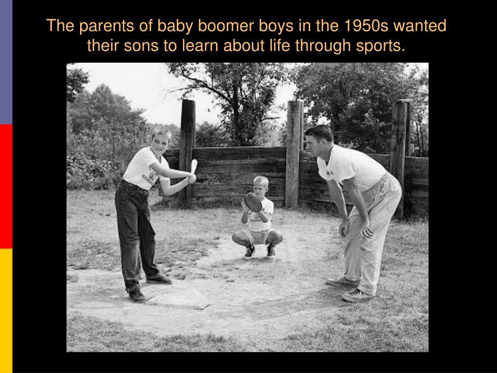 The parents of baby boomer boys in the 1950s wanted their sons to learn about life through sports.