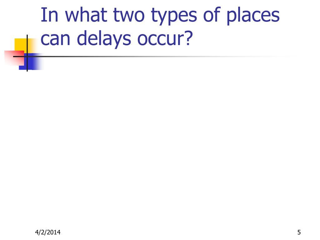 In what two types of places can delays occur?