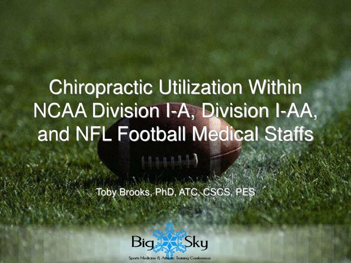 Chiropractic utilization within ncaa division i a division i aa and nfl football medical staffs