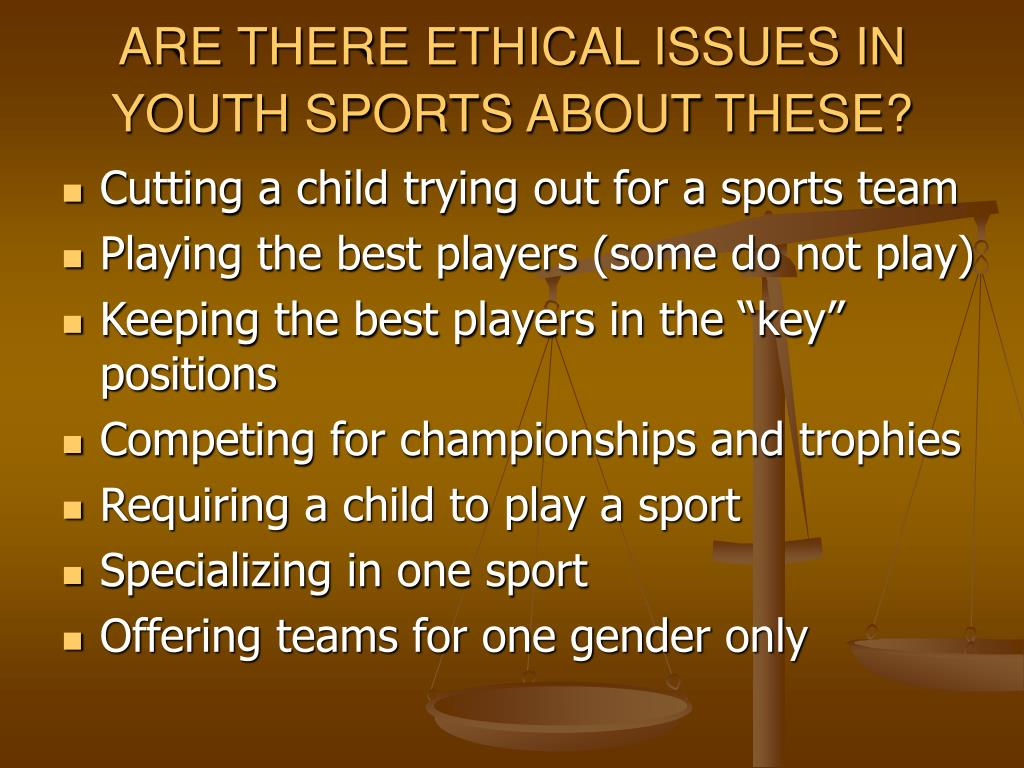 ARE THERE ETHICAL ISSUES IN YOUTH SPORTS ABOUT THESE?
