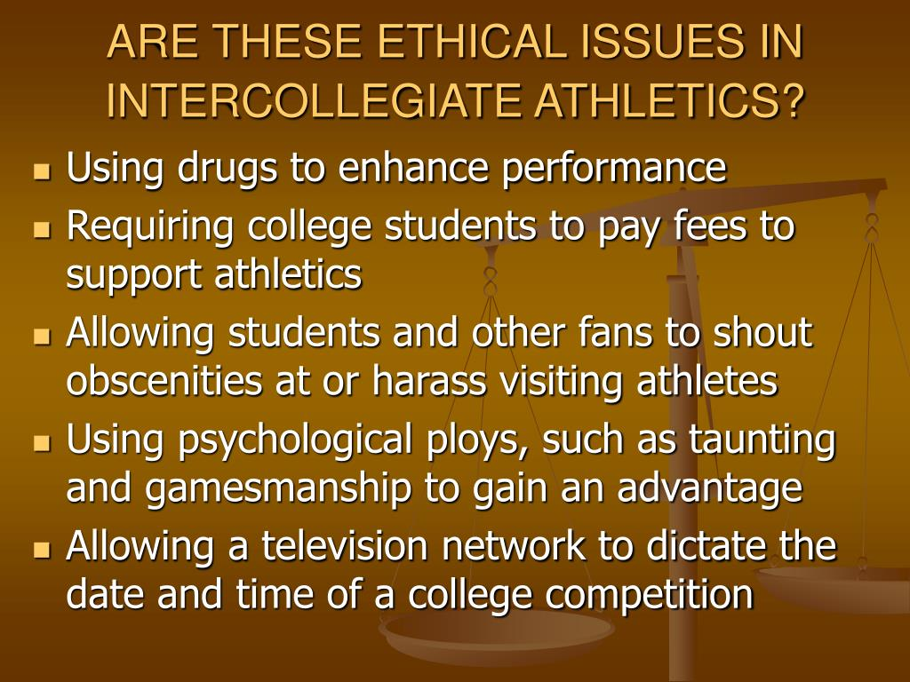 ARE THESE ETHICAL ISSUES IN INTERCOLLEGIATE ATHLETICS?