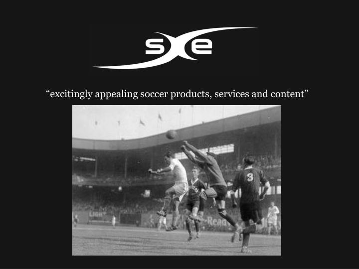 Excitingly appealing soccer products services and content